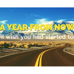 """""""A year from now you'll wish you had started today."""" -Karen Lamb"""