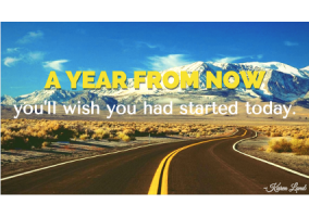 """A year from now you'll wish you had started today."" -Karen Lamb"